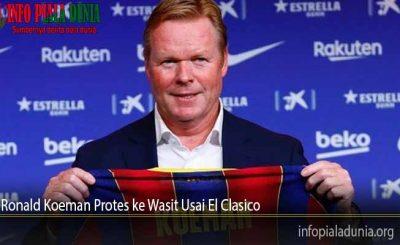 Ronald Koeman Protes ke Wasit Usai El Clasico