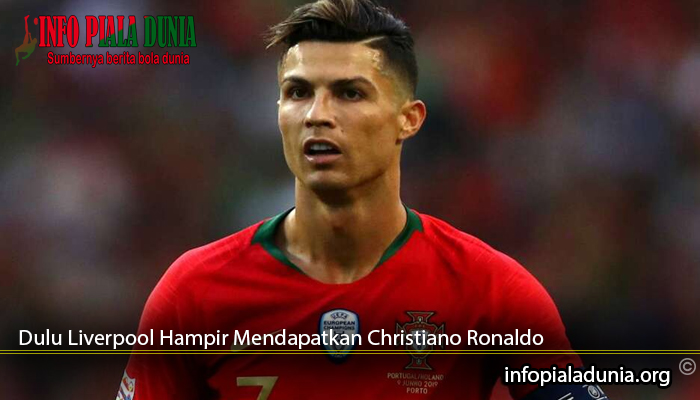 Dulu-Liverpool-Hampir-Mendapatkan-Christiano-Ronaldo