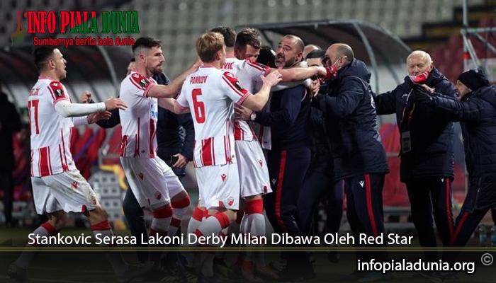 Stankovic-Serasa-Lakoni-Derby-Milan-Dibawa-Oleh-Red-Star