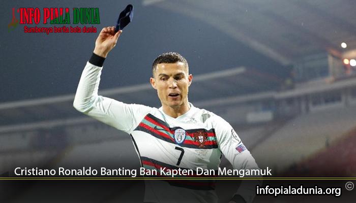 Cristiano-Ronaldo-Banting-Ban-Kapten-Dan-Mengamuk