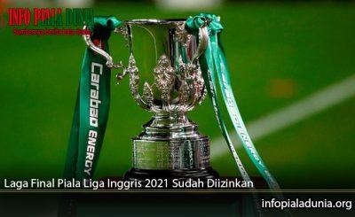 Laga-Final-Piala-Liga-Inggris-2021-Sudah-Diizinkan