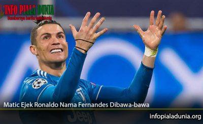 Matic-Ejek-Ronaldo-Nama-Fernandes-Dibawa-bawa