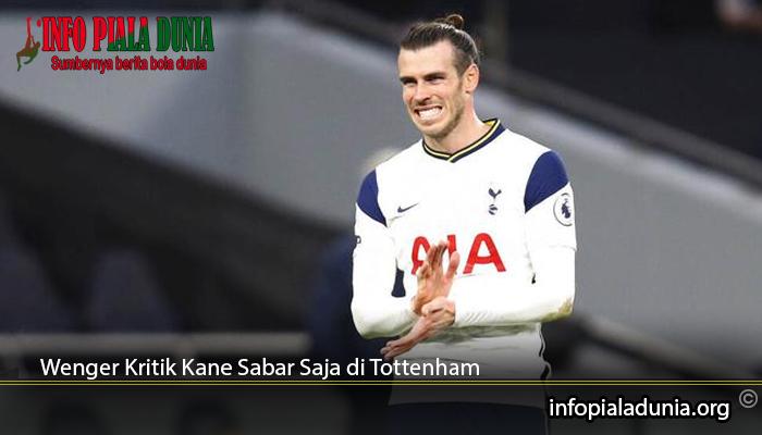 Wenger-Kritik-Kane-Sabar-Saja-di-Tottenham