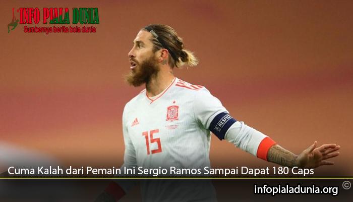 Cuma-Kalah-dari-Pemain-Ini-Sergio-Ramos-Sampai-Dapat-180-Caps