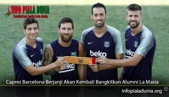 Capres-Barcelona-Berjanji-Akan-Kembali-Bangkitkan-Alumni-La-Masia