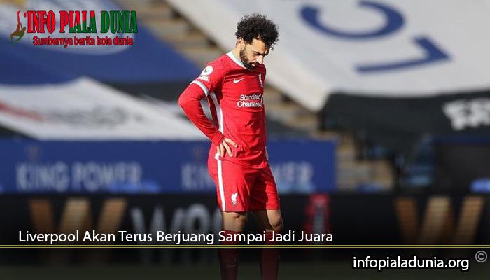 Liverpool-Akan-Terus-Berjuang-Sampai-Jadi-Juara