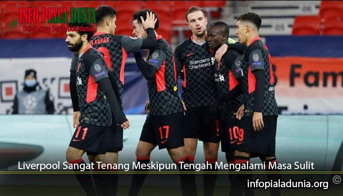 Liverpool-Sangat-Tenang-Meskipun-Tengah-Mengalami-Masa-Sulit-