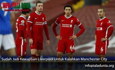 Sudah-Jadi-Kewajiban-Liverpool-Untuk-Kalahkan-Manchester-City