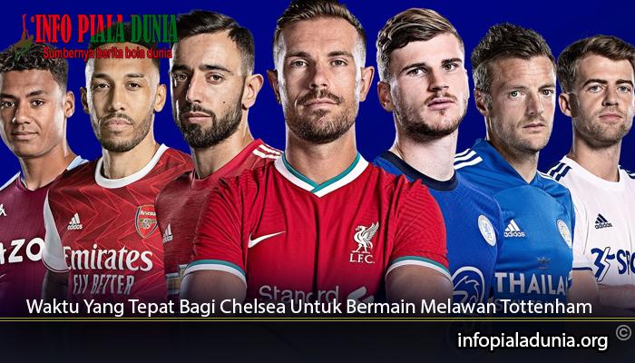 Waktu-Yang-Tepat-Bagi-Chelsea-Untuk-Bermain-Melawan-Tottenham