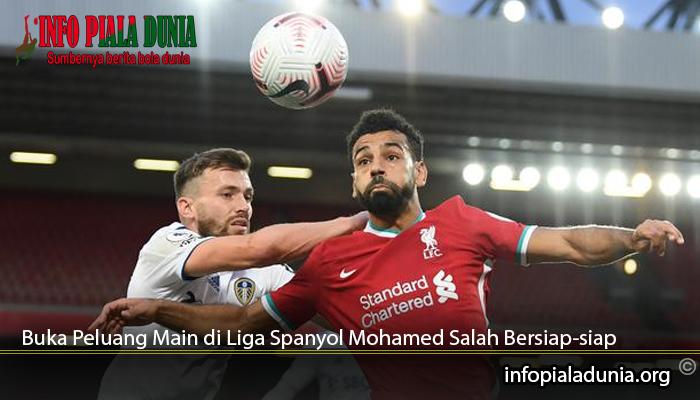 Buka-Peluang-Main-di-Liga-Spanyol-Mohamed-Salah-Bersiap-siap