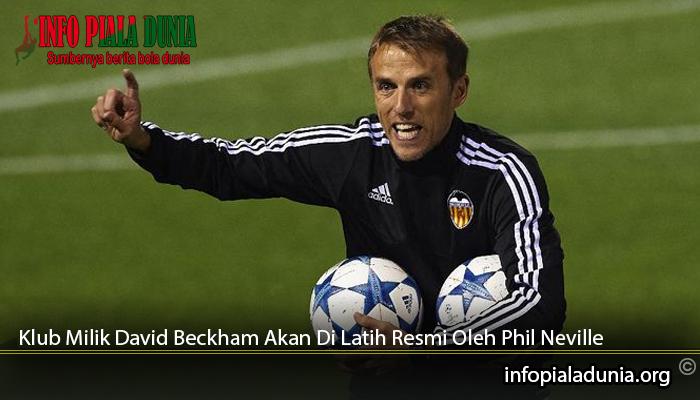 Klub-Milik-David-Beckham-Akan-Di-Latih-Resmi-Oleh-Phil-Neville