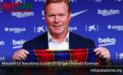 Masalah-Di-Barcelona-Sudah-Di-Tangani-Ronald-Koeman