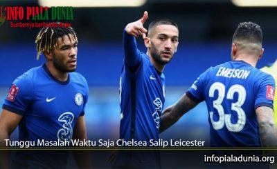 Tunggu-Masalah-Waktu-Saja-Chelsea-Salip-Leicester