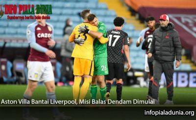 Aston-Villa-Bantai-Liverpool-Misi-Balas-Dendam-Dimulai