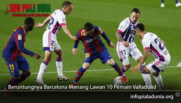 Beruntungnya-Barcelona-Menang-Lawan-10-Pemain-Valladolid